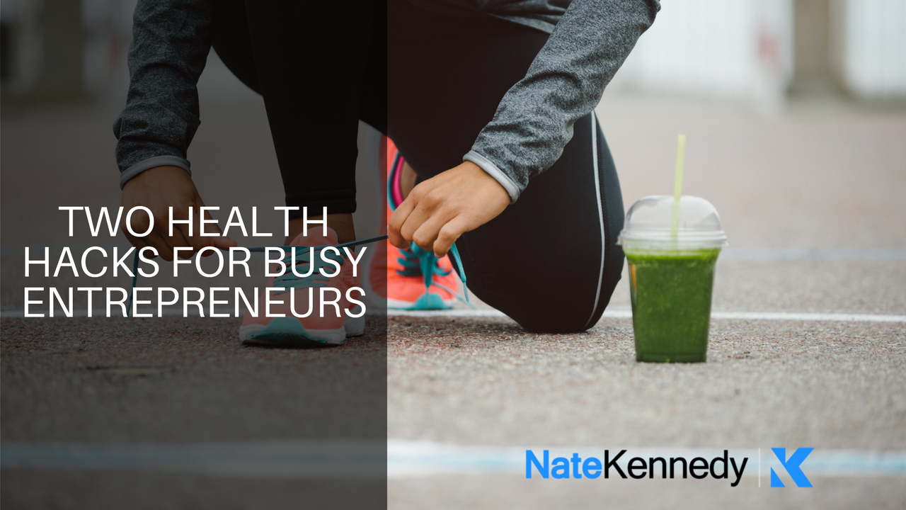 Two Health Hacks For Busy Entrepreneurs