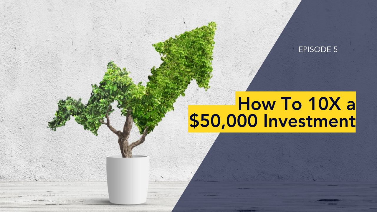 How To 10X A $50K Investment